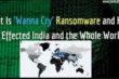What-Is-'Wanna-Cry'-Ransomware-and-How-it-Effected-India-and-the-Whole-World