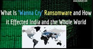 What Is 'Wanna Cry' Ransomware and How it Effected India and the Whole World